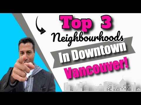 🏠Top 3 Neighbourhoods In Downtown   Moving To Vancouver, B.C. 🏠