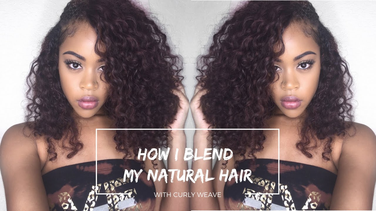 How To Blend Natural Hair With Curly Weave Flawlessly Detailed