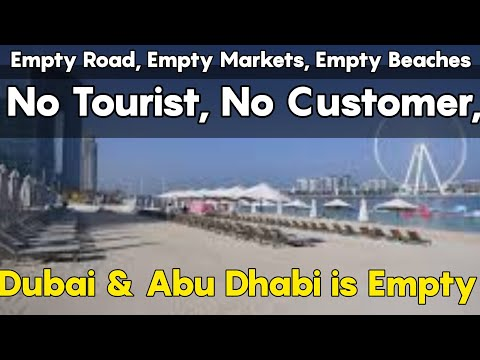 Empty Road, Empty Markets, Empty Malls, No Tourist, No Customer in Dubai & Abu Dhabi.