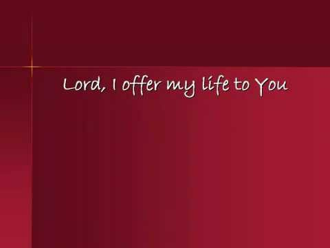 Lord, I Offer My Life to You - YouTube.mp4