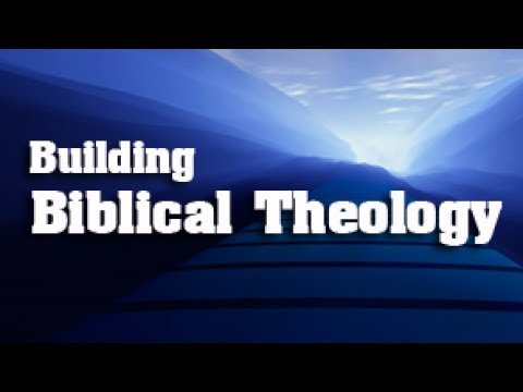 Building Biblical Theology - Lesson 1: What is Biblical Theology?
