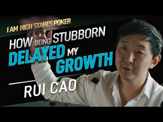Being Stubborn Delayed Rui Cao's Growth - I Am High Stakes Poker