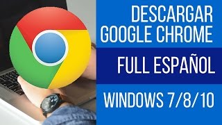 Descargar Google Chrome ultima versión | Instalación sin Internet |2018|  Win XP/7/8/10 32 y 64 bits