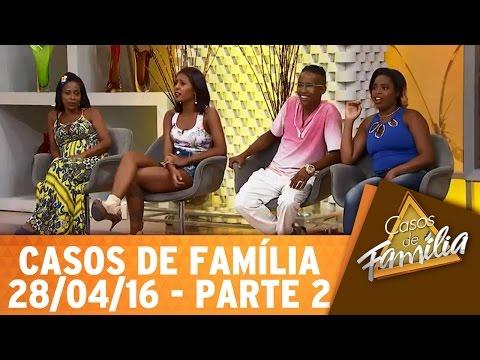 Casos de Família (28/04/16) - Quando a gente ama é claro que a gente surta! - Parte 2