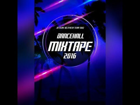 DJ ELIAS HQ (FRESH TEAM 506)  DANCEHALL MIXTAPE 2016