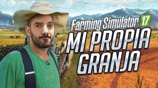 FARMING SIMULATOR 2017: MI PROPIA GRANJA