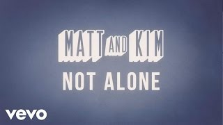 Matt and Kim - Not Alone (Lyric Video)