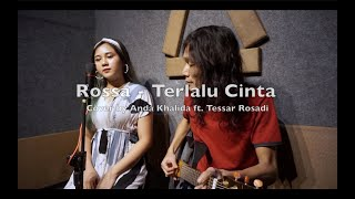 Rossa - Terlalu Cinta ( Cover by Anda Khalida ft. Tessar Rosadi )