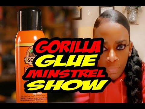 GORILLA GLUE MINSTREL SHOW