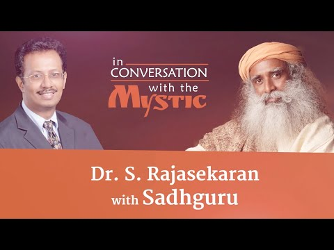 Dr. S. Rajasekaran with Sadhguru - In Conversation with the Mystic