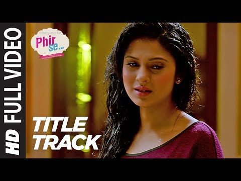 PHIR SE (Title Song) Video |  Shreya Ghoshal Jeet Gannguli | Kunal Kohli & Jennifer Winget