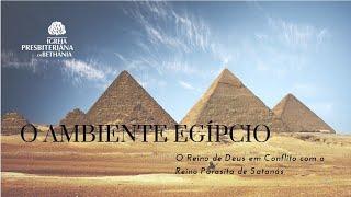 O AMBIENTE EGÍPCIO: O Reino de Deus em Conflito com o Reino Parasita de Satanás