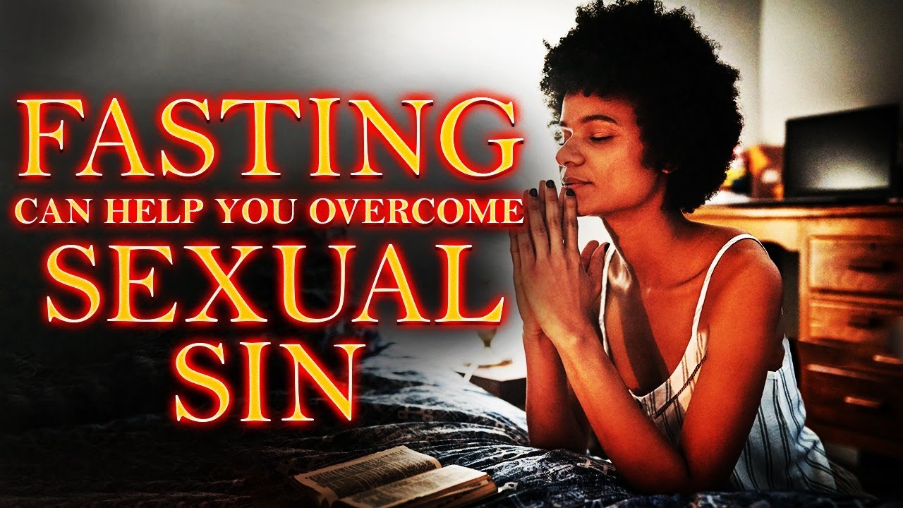 Do This And Overcome Sexual Sin! (Learn These Principles of Prayer And Fasting)