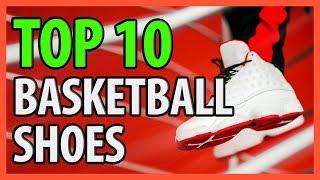 10 Best Basketball Shoes 2018 For Men & Women