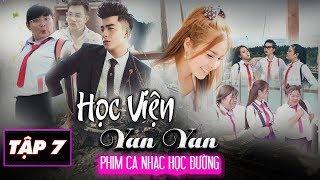 Phim Ca Nhạc | HỌC VIỆN YAN YAN tập 7 | Phim Học Đường | Văn Nguyễn Media