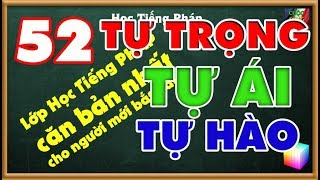 Lớp Học Tiếng Pháp : TỰ ÁI  -  TỰ TRỌNG  -  TỰ HÀO  - Bài số 52
