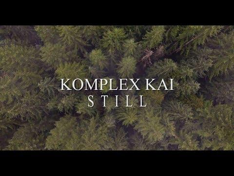 Komplex Kai- Still (Official Music Video)