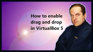How to enable drag and drop in VirtualBox 5