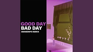 Play Good Day Bad Day (Snakehips Remix)