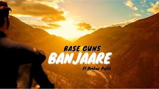 Base Guns - Banjaare Ft. Omkar Patil | Music Video |