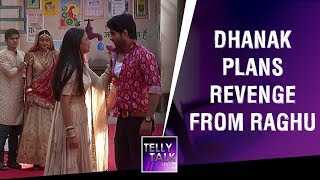Dhanak plans revenge as Raghu makes her family cry again | Gathbandhan