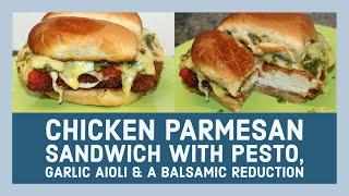 Chicken Parmesan Sandwich With Pesto, Garlic Aioli & A Balsamic Reduction Recipe