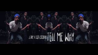 J Day x Ced Escobar - Tell Me Why (MUSIC VIDEO)