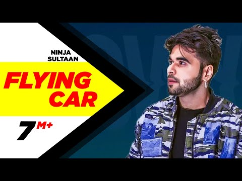 Flying Car (Full Song) | Ninja Ft. Sultaan | Latest Punjabi