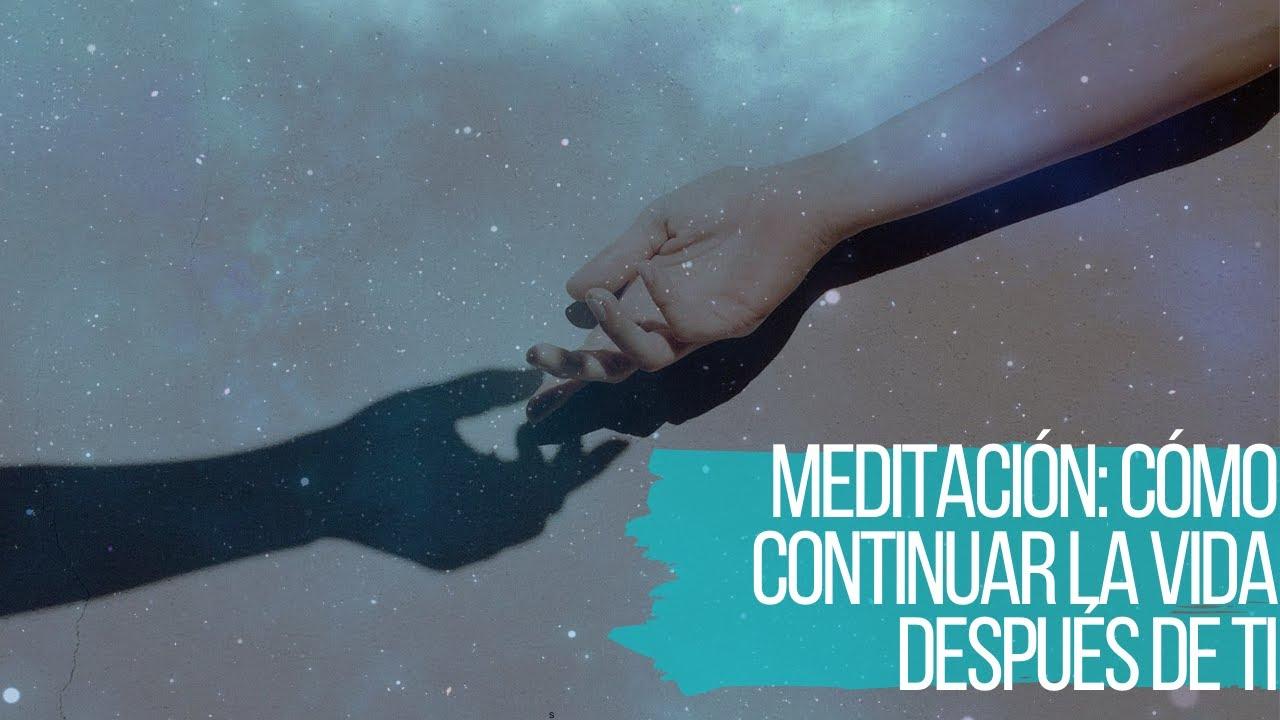 Cómo continuar con la Vida después de TI❤️: Meditación Para Sanar la Pérdida de un ser Querido🙌