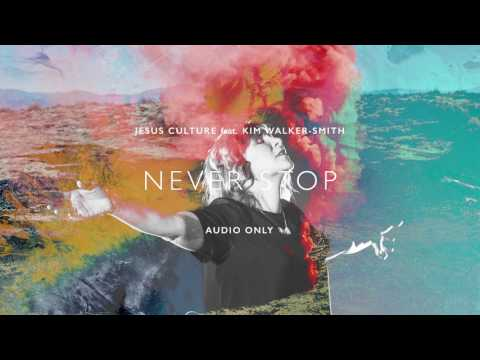 Jesus Culture  - Never Stop ft. Kim Walker-Smith (Audio)