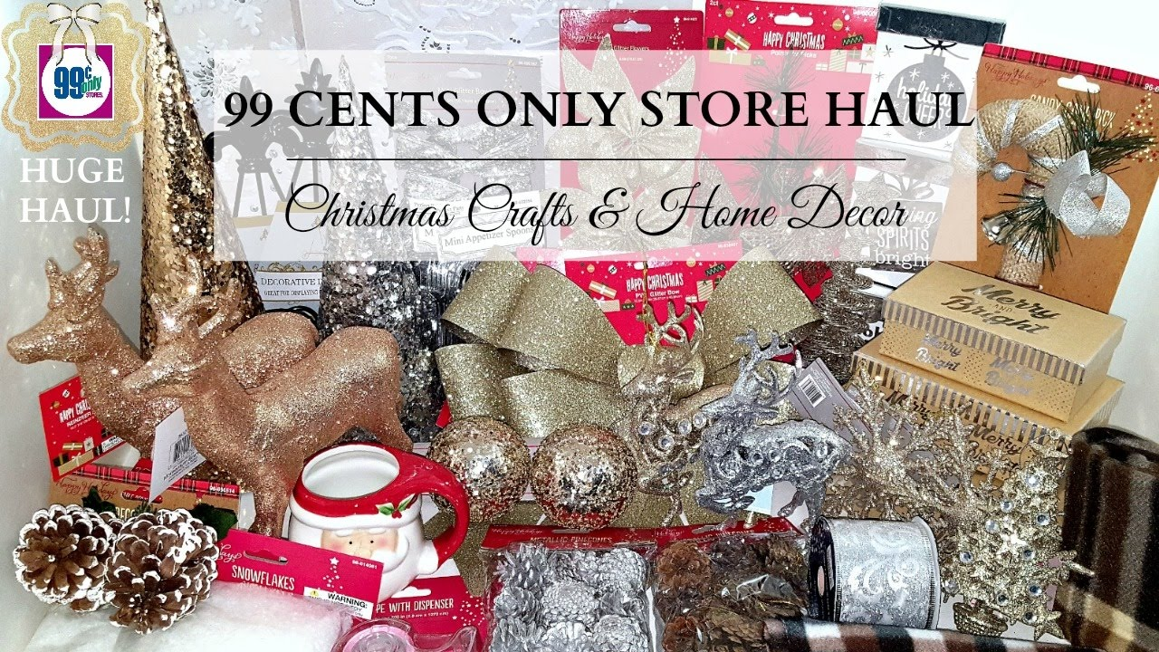 Huge 99 Cents Only Store Haul Christmas Craft Supplies Cute Home Decor Items Youtube