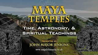 John Major Jenkins - Maya Temples: Time, Astronomy, & Spiritual Teachings FULL LECTURE