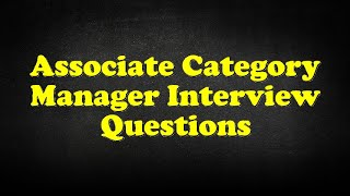 Associate Category Manager Interview Questions