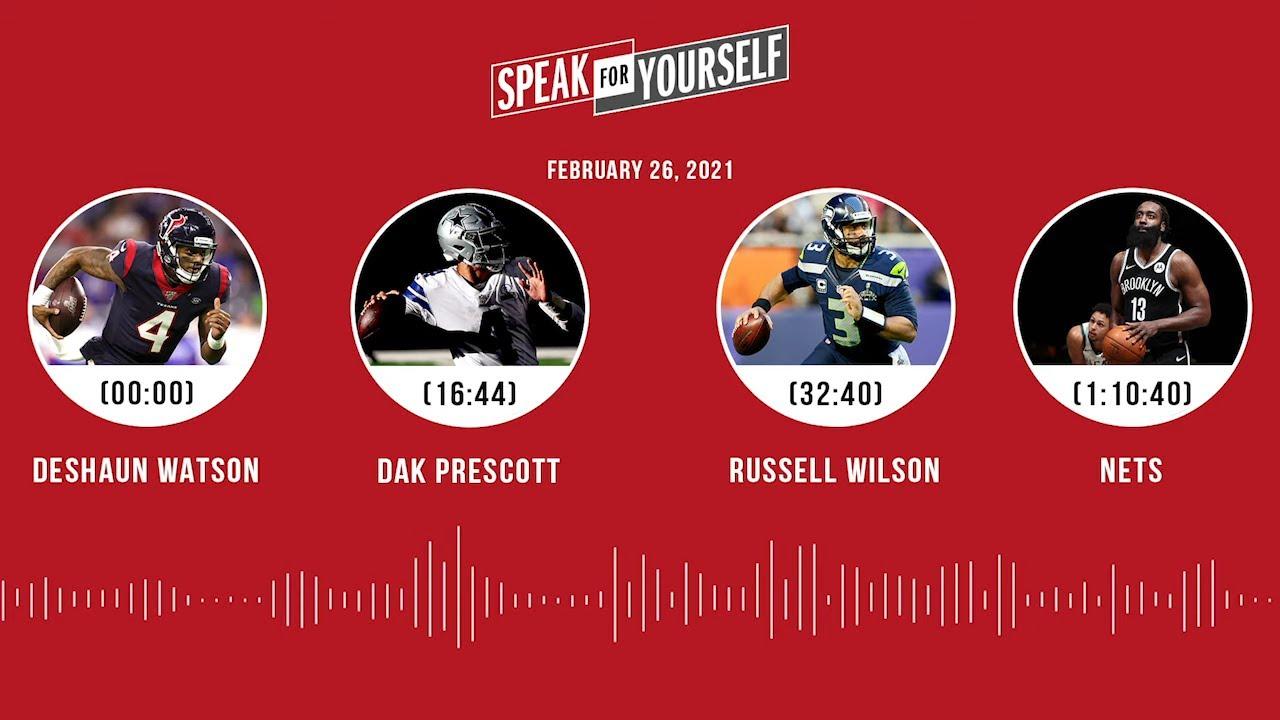 Deshaun Watson, Dak Prescott, Russell Wilson, Nets (2.26.21) | SPEAK FOR YOURSELF Audio Podcast