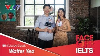 IELTS FACE-OFF | S02E05 | THE GLOBAL VILLAGE | WALTER YEO [ENG/VIETSUB CC]