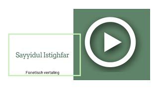 Sayyidul Istighfar met Nederlandse vertaling