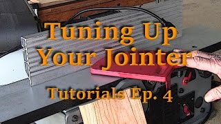 Tuning Up Your Jointer - Tutorials Ep. 4