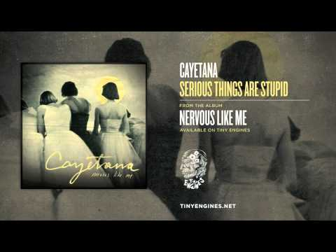 Cayetana - Serious Things Are Stupid