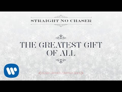 Straight No Chaser - The Greatest Gift Of All[Official Audio]