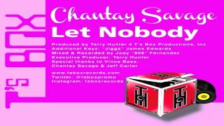 "Chantay Savage - ""Let Nobody""  (Terry Hunter Main Mix)"