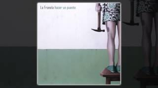 La Franela - Hacer un puente [AUDIO, FULL ALBUM 2013]