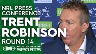 NRL Press Conference: Trent Robinson - Round 14   NRL on Nine