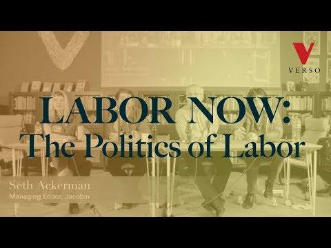 Labor Now: The Politics of Labor