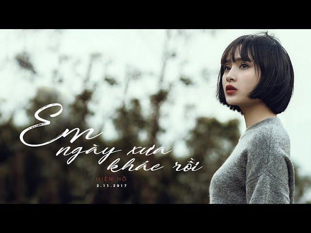 Em Ngày Xưa Khác Rồi   Official MV   Hiền Hồ