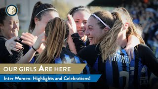 OUR GIRLS ARE HERE: Inter Women highlights and celebrations! 👩🏻🖤💙