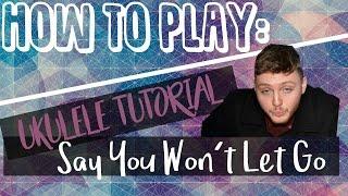 Say You Won't Let Go - James Arthur (UKULELE TUTORIAL) Mp3