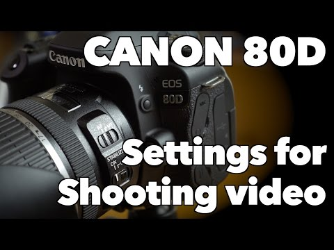 Canon 80D Settings for Shooting High Quality Video