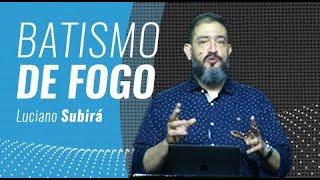 BATISMO DE FOGO - Luciano Subirá