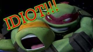 TMNT 2012 Are you an idiot?Wait- Let me rephrase that,You're an IDIOT!!.