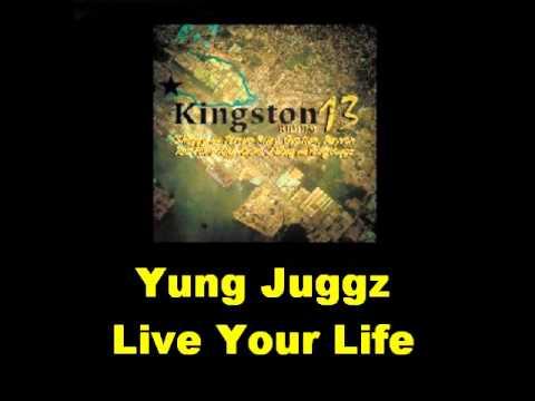 Yung Juggz Live Your Live Kingston 13 Riddim